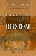 Histoire de Jules C sar. Tome 1