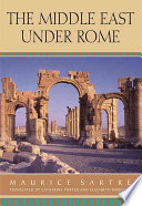 """""""The Middle East Under Rome"""" by Maurice Sartre, Catherine Porter, Elizabeth Rawlings, Jeannine Routier-Pucci, Belknap Press"""