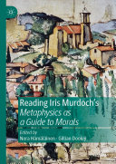 Reading Iris Murdoch s Metaphysics as a Guide to Morals