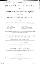 A new medical dictionary; or, general repository of physic ... The fourth edition: revised and corrected, with considerable additions, by George Wallis, M.D.
