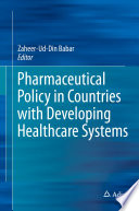 """Pharmaceutical Policy in Countries with Developing Healthcare Systems"" by Zaheer-Ud-Din Babar"