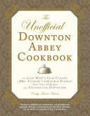 The Unofficial Downton Abbey Cookbook