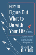 How to Figure Out What to Do with Your Life (Next) [Pdf/ePub] eBook