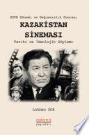 SSCB Dönemi ve Bağımsızlık Sonrası KAZAKİSTAN SİNEMASI