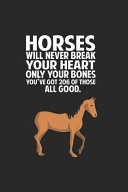Horses Will Never Break Your Heart Only Your Bones You ve Got 206 of Those All Good   Funny Horse Lover Journal to Write In  Equestrian Training Log B