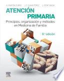 Atención Primaria. Principios, Organización Y Métodos En Medicina de Familia