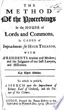 The Method of the Proceedings in the House of Lords and Commons in cases of Impeachment for High Treason  etc