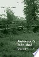 Dostoevsky s Unfinished Journey