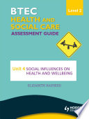 Btec First Health And Social Care Level 2 Assessment Guide Unit 4 Social Influences On Health And Wellbeing Book PDF