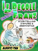 Le regole di Franz. Storytelling d'amore e di grammatica