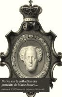 Notice sur la collection des portraits de Marie Stuart appartenant au Prince Alexandre Labanoff