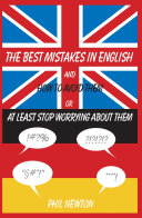 The Best Mistakes in English and how to Avoid Them Or at Least Stop Worrying about Them