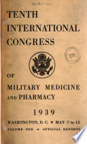 Official reports, tenth International congress of military medicine and pharmacy, Washington, D. C., May 7 to 15, 1939