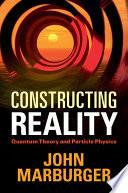 Constructing Reality