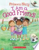 I Am a Good Friend   An Acorn Book  Princess Truly  4