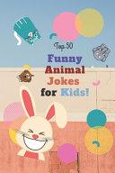 Top 50 Funny Animal Jokes For Kids Silly Jokes Kids Jokes Animal Jokes Ilias Tipo Google Books