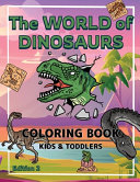 The World of Dinosaurs   Coloring Book for Kids and Toddlers