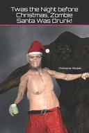 Twas the Night Before Christmas  Zombie Santa Was Drunk