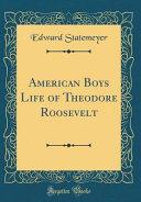 American Boys Life of Theodore Roosevelt  Classic Reprint