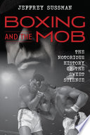 """""""Boxing and the Mob: The Notorious History of the Sweet Science"""" by Jeffrey Sussman"""