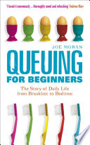 """Queuing for Beginners: The Story of Daily Life From Breakfast to Bedtime"" by Joe Moran"