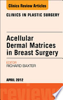 Acellular Dermal Matrices In Breast Surgery An Issue Of Clinics In Plastic Surgery E Book Book PDF