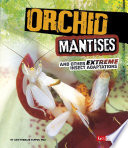 Orchid Mantises And Other Extreme Insect Adaptations Book PDF