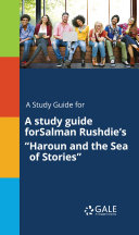 "A study guide forSalman Rushdie's ""Haroun and the Sea of Stories"""