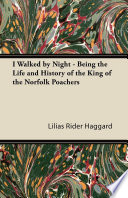 I Walked by Night   Being the Life and History of the King of the Norfolk Poachers
