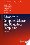 """Advances in Computer Science and Ubiquitous Computing: CSA-CUTE 17"" by James J. Park, Vincenzo Loia, Gangman Yi, Yunsick Sung"
