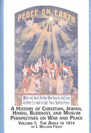 A History of Christian  Jewish  Hindu  Buddhist  and Muslim Perspectives on War and Peace  The Bible to 1914