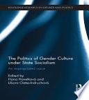 The Politics of Gender Culture under State Socialism