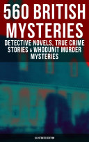 560 British Mysteries Detective Novels True Crime Stories Whodunit Murder Mysteries Illustrated Edition