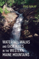 Waterfall Walks and Easy Hikes in the Western Maine Mountains [Pdf/ePub] eBook