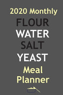 2020 Monthly Flour Water Salt Yeast Meal Planner Book