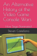 An Alternative History of the Video Game Console Wars