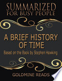 A Brief History of Time   Summarized for Busy People  Based On the Book By Stephen Hawking