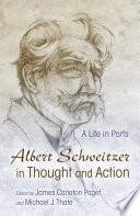 Albert Schweitzer in Thought and Action