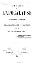 L'Église et l'Apocalypse, ou dix-neufs siècles d'existence de l'Église Catholique sur la terre, prédits par l'Apocalypse de Saint-Jean. [With the text.]