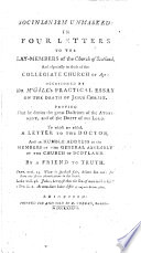 Socinianism unmasked  in four letters to the lay members of the Church of Scotland     occasioned by Dr  M Gill s Practical essay on the death of Jesus Christ     To which are added  a letter to the Doctor  and an humble address to the members of the General Assembly of the Church of Scotland  By a friend to truth  i e John Jamieson