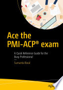 """Ace the PMI-ACP® exam: A Quick Reference Guide for the Busy Professional"" by Sumanta Boral"