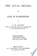 The Rival Belles  Or  Life in Washington Book PDF