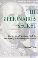 The Billionaires Secret  How the World s Wealthiest People Get Rich and Stay Rich with Preferred Securities