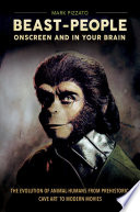 Beast People Onscreen and in Your Brain  The Evolution of Animal Humans from Prehistoric Cave Art to Modern Movies Book