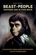 Beast-People Onscreen and in Your Brain: The Evolution of Animal-Humans from Prehistoric Cave Art to Modern Movies