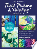 The Ultimate Fluid Pouring   Painting Project Book