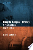 Using the Biological Literature  : A Practical Guide, Fourth Edition