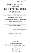 Etudes et leçons françaises de littérature et de morale; ou, Recueil, en prose et en vers, des plus beaux morceaux de notre langue dans la littérature des 17, 18 et 19es siècles enz