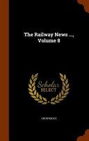 The Railway News Volume 8
