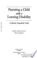 Parenting a child with a learning disability  : a practical, empathetic guide